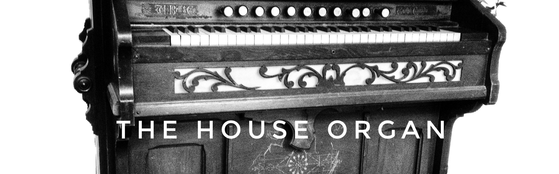 The House Organ